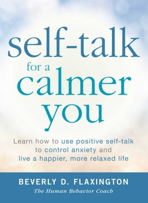 Self-Talk for a Calmer You Learn how to use positive self-talk to control anxiety and live a happier,  more relaxed life