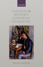 Lateness and Modern European Literature