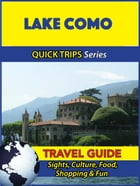Lake Como Travel Guide (Quick Trips Series): Sights, Culture, Food, Shopping & Fun by Sara Coleman
