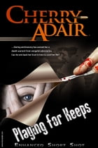 Playing for Keeps: Enhanced Short Story Edition by Cherry Adair