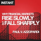 Why Financial Markets Rise Slowly but Fall Sharply: Analysing market behaviour with behavioural finance by Paul V. Azzopardi
