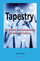 Tapestry: The History and Consequences of America's Complex Culture by Jerry Carrier