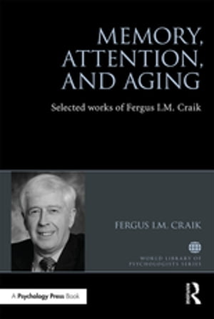 Memory,  Attention,  and Aging Selected Works of Fergus I. M. Craik