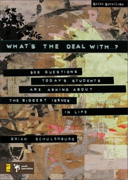 Book What's the Deal With …?: 500 Questions Today's Students Are Asking about the Biggest Issues in Life by Brian Schulenburg