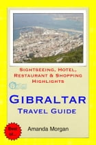 Gibraltar Travel Guide - Sightseeing, Hotel, Restaurant & Shopping Highlights (Illustrated) by Amanda Morgan