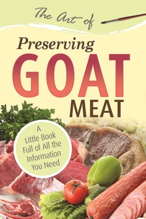 The Art of Preserving Goat: A Little Book Full of All the Information You Need