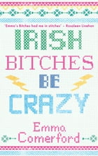 Irish Bitches Be Crazy by Emma Comerford