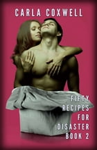 Fifty Recipes For Disaster - Book 2: Fifty Recipes For Disaster New Adult Romance Series, #2 by Carla Coxwell
