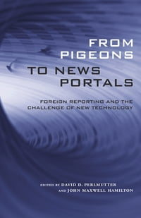 From Pigeons to News Portals: Foreign Reporting and the Challenge of New Technology