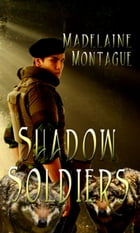 Shadow Soldiers by Madelaine Montague