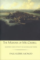 The Murder of Mr. Grebell: Madness and Civility in an English Town by Professor Paul Kleber Monod