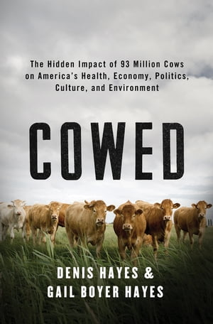 Cowed: The Hidden Impact of 93 Million Cows on America?s Health,  Economy,  Politics,  Culture,  and Environment