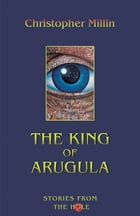 The King of Arugula by Christopher Millen