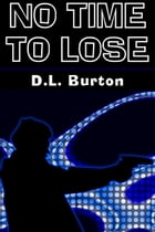 No Time to Lose by D.L. Burton