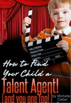 How to find your child a Talent Agent by michelle carter