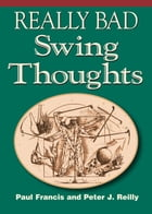 Really Bad Swing Thoughts by Paul Francis