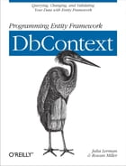 Programming Entity Framework: DbContext: Querying, Changing, and Validating Your Data with Entity…