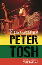 Remembering Peter Tosh by Edited by Ceil Tulloch
