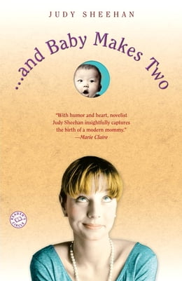 Book . . . and Baby Makes Two: A Novel by Judy Sheehan