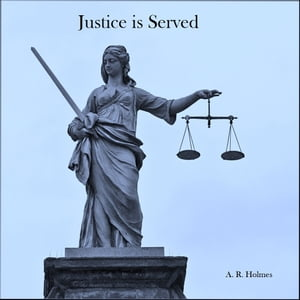 Justice is Served by A. R. Holmes
