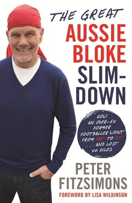 Book The Great Aussie Bloke Slim-Down: How an Over-50 Former Footballer Went From Fat to Fit . . . and… by Peter FitzSimons