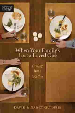 When Your Family's Lost a Loved One: Finding Hope Together by Nancy Guthrie