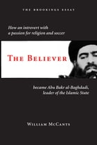 The Believer: How an Introvert with a Passion for Religion and Soccer Became Abu Bakr al-Baghdadi, Leader of the I by William McCants