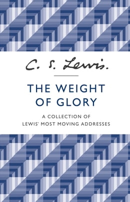 Book The Weight of Glory: A Collection of Lewis' Most Moving Addresses by C. S. Lewis