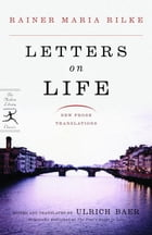 Letters on Life: New Prose Translations by Rainer Maria Rilke