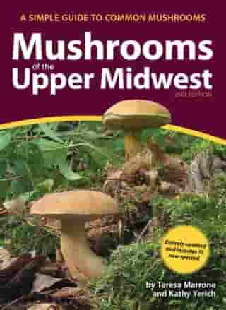 Mushrooms of the Upper Midwest: A Simple Guide to Common Mushrooms by Teresa Marrone