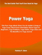 Power Yoga: This Pure Yoga eBook Gives You An Insider's Grasp of Yoga Cures, Must-Know Information About Yoga Fo by Patricia Stern