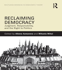 Reclaiming Democracy: Judgment, Responsibility and the Right to Politics