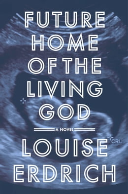 Book Future Home of the Living God: A Novel by Louise Erdrich