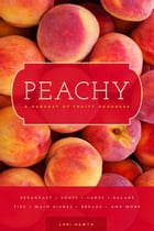 Peachy: A Harvest of Fruity Goodness by Lori Nawyn