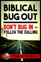 Biblical Bug Out: Don't Bug In - Follow The Calling by Tom Eckerd