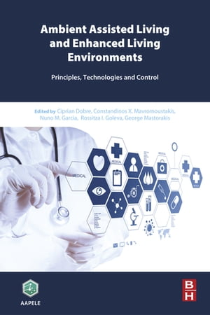 Ambient Assisted Living and Enhanced Living Environments Principles,  Technologies and Control