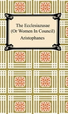 The Ecclesiazusae (Or Women In Council) by Aristophanes