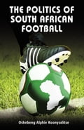 The Politics of South African Football c81a874c-9b2a-4498-850a-8ffdaba79299