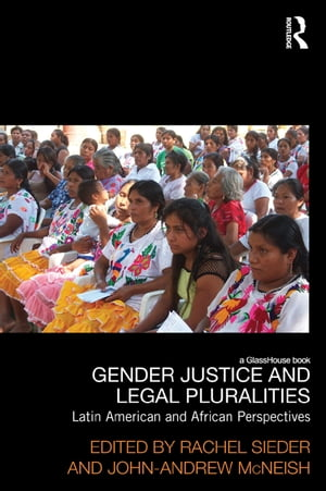 Gender Justice and Legal Pluralities Latin American and African Perspectives