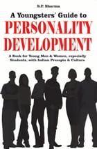 Youngsters' guide to Personality Development: A book for young men & women especially students with indian precepts & culture by S. P. Sharma