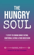 The Hungry Soul: 7 Steps To Ending Binge Eating, Emotional Eating & Food Obsession by Rachel Foy