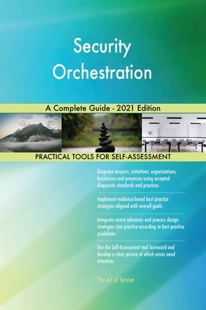 Security Orchestration A Complete Guide - 2021 Edition by Gerardus Blokdyk