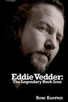 Eddie Vedder: The Legendary Rock Icon by Rose Kuerten