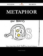 Metaphor 128 Success Secrets - 128 Most Asked Questions On Metaphor - What You Need To Know