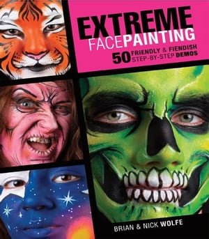 Extreme Face Painting 50 Friendly & Fiendish Step-by-Step Demos