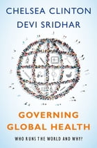 Governing Global Health: Who Runs the World and Why? by Chelsea Clinton