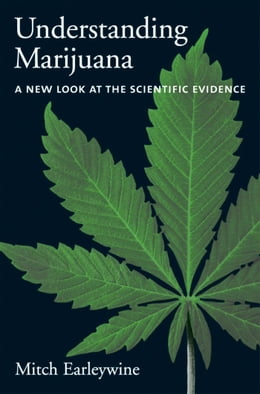 Book Understanding Marijuana : A New Look at the Scientific Evidence: A New Look at the Scientific… by Mitch Earleywine
