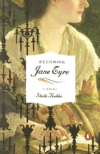 Becoming Jane Eyre: A Novel by Sheila Kohler