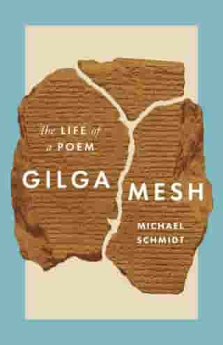 Gilgamesh: The Life of a Poem