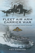 Fleet Air Arm Carrier War: The History of British Naval Aviation by Kev  Darling
